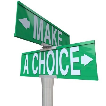 make a choice it s time He has to make a choice most of us know that it's a wise it could decrease our freedom if we spend so much time trying to make choices.