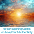 6 Heart-Opening Quotes on Love, Fear & Authenticity blog image