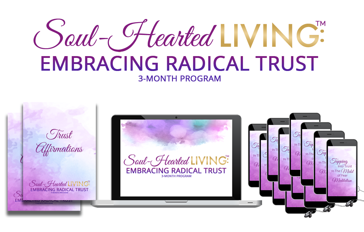 Soul-Hearted Living™: Embracing Radical Trust 3-month Program